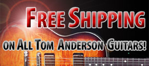 Free Shipping on All Tom Anderson Guitars